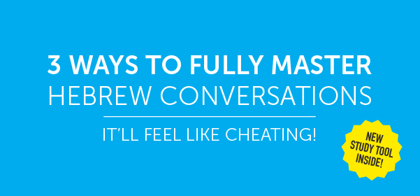 Click Here to See 3 Ways to Fully Master Hebrew Conversations!