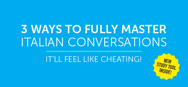 Click Here to See 3 Ways to Fully Master Italian Conversations!