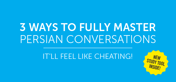 Click Here to See 3 Ways to Fully Master Persian Conversations!