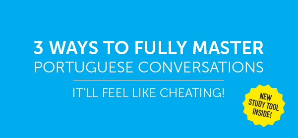 Click Here to See 3 Ways to Fully Master Portuguese Conversations!