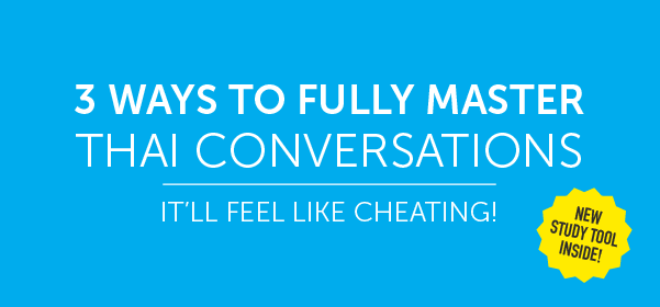 Click Here to See 3 Ways to Fully Master Thai Conversations!