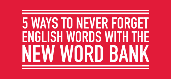5 Ways To Never Forget English Words With The New Word Bank
