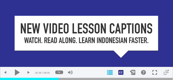 New Video Lesson Captions! Watch. Read Along. Learn Indonesian Faster