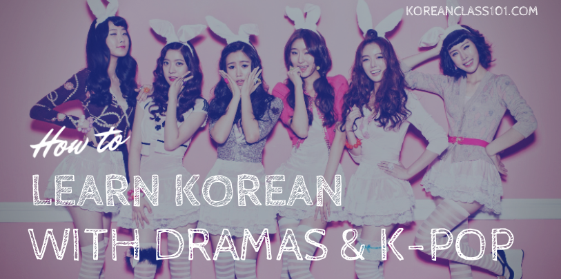 How to learn Korean with Korean dramas and K-Pop?