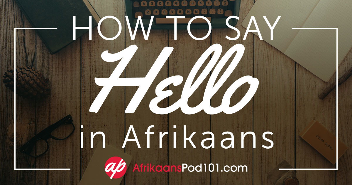How to Say Hello in Afrikaans