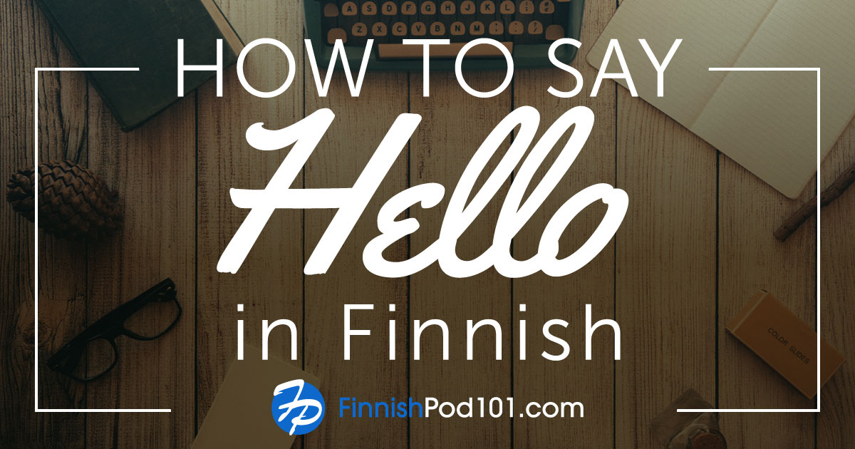 How to Say Hello in Finnish