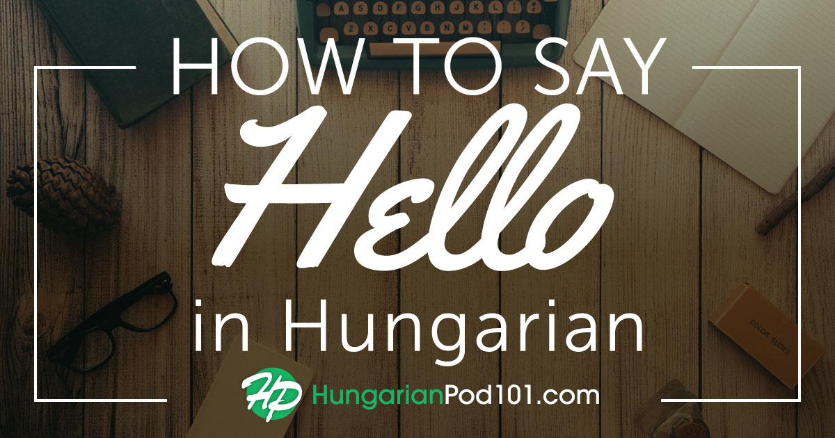 How to Say Hello in Hungarian