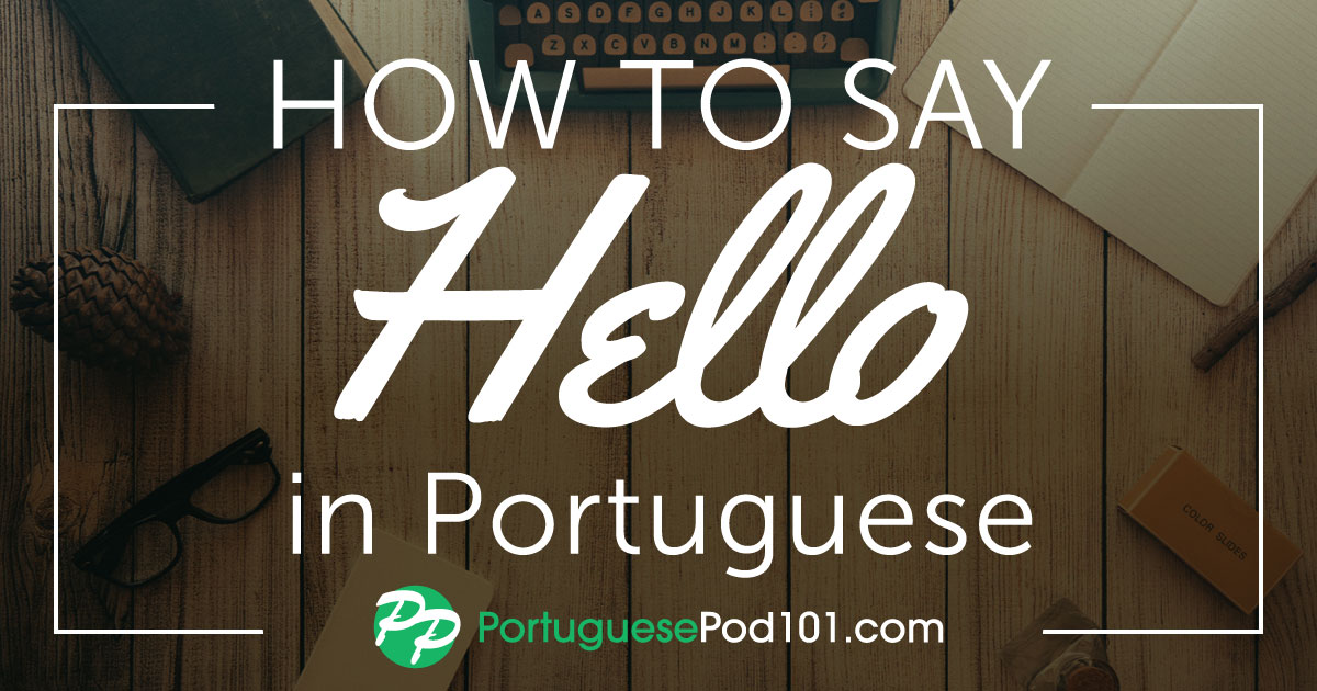 How to Say Hello in Portuguese