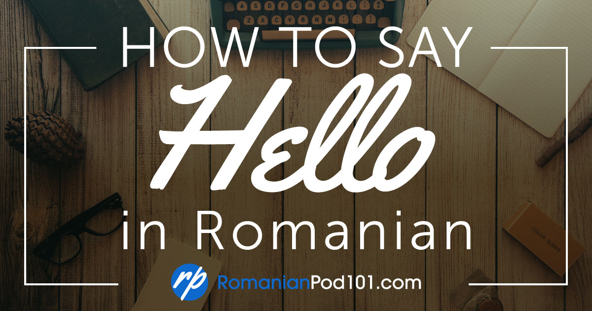 How to Say Hello in Romanian