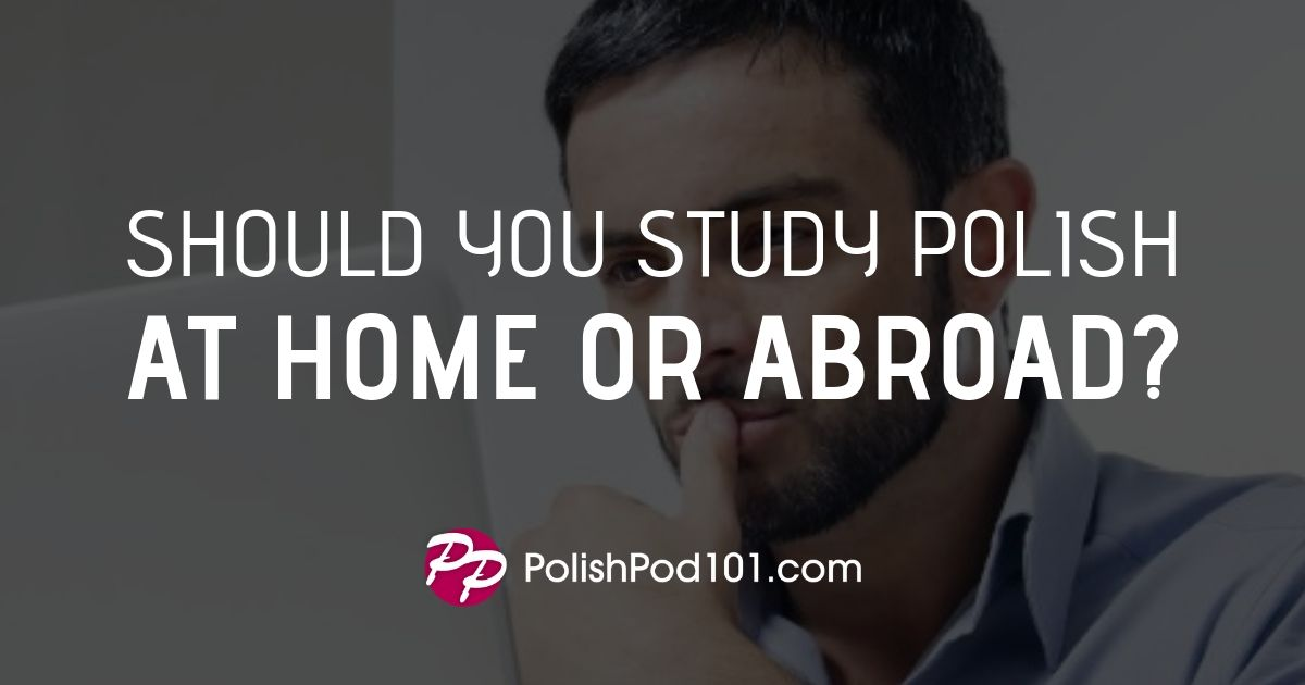 Should You Study Polish at Home or Abroad?