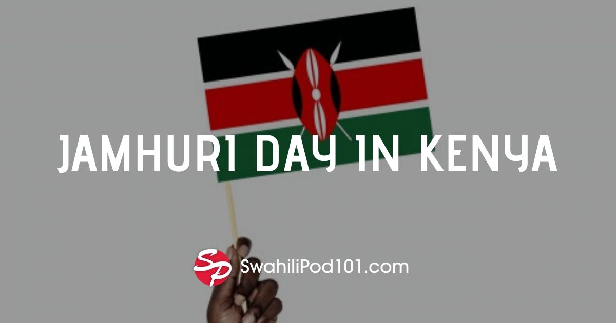 Everything You Should Know About Jamhuri Day in Kenya