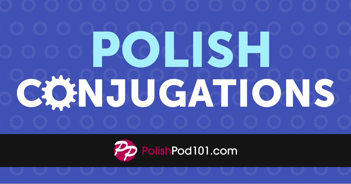 A Beginner Friendly Guide To Polish Verb Conjugation