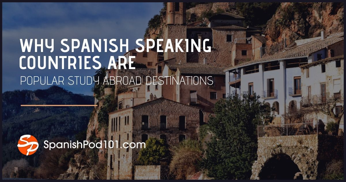 Why Spanish Speaking Countries Are Popular Study Abroad Destinations