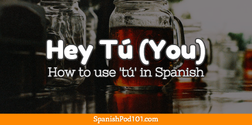Hey Tú (You)! - How to use 'tú' in Mexican Spanish