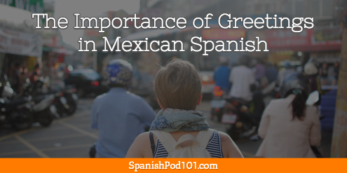 The Importance of Greetings in Mexican Spanish