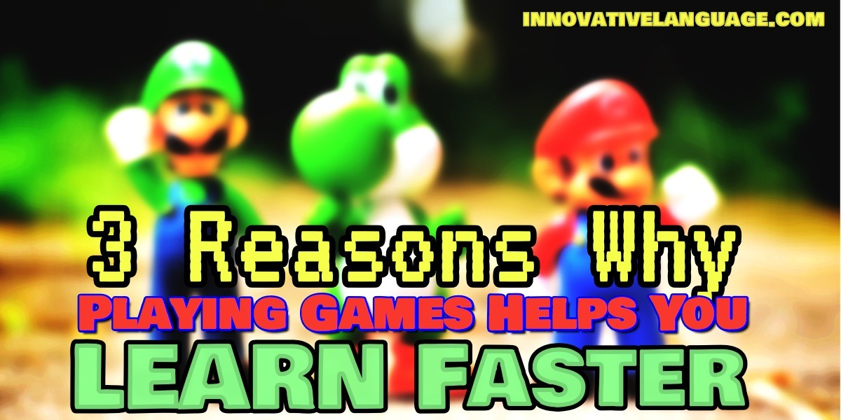 reasons why playing games helps you learn faster