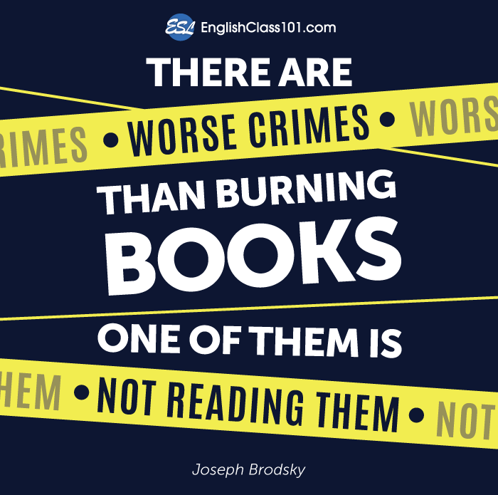 There are worse crimes than burning book. One of them is not reading them.