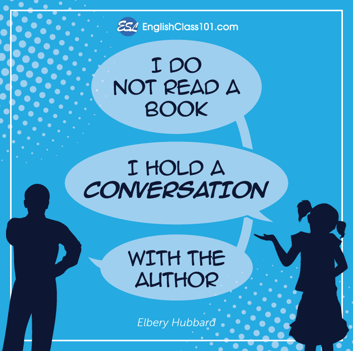 I do not read a book. I hold a conversaion with the author.