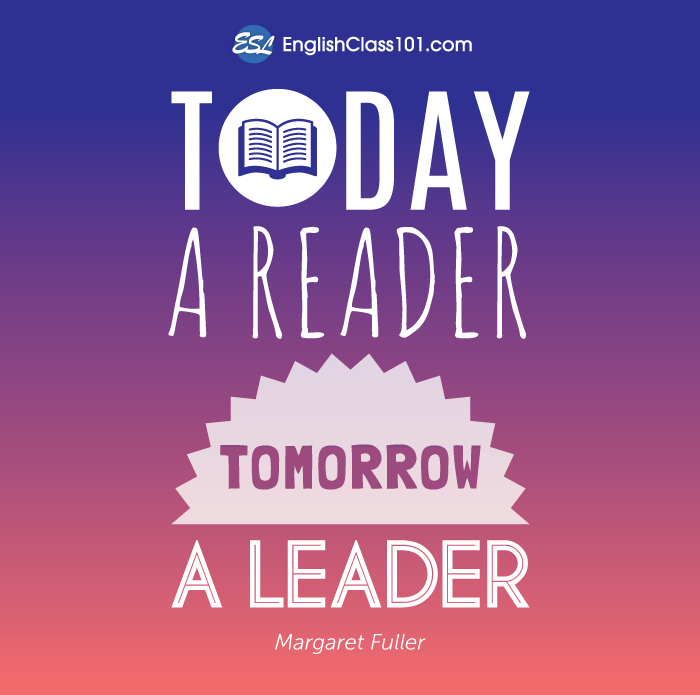 Today a reader, tomorrow a leader.