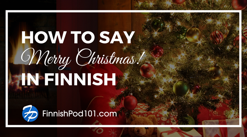 How To Say Merry Christmas In Finnish Finnishpod101