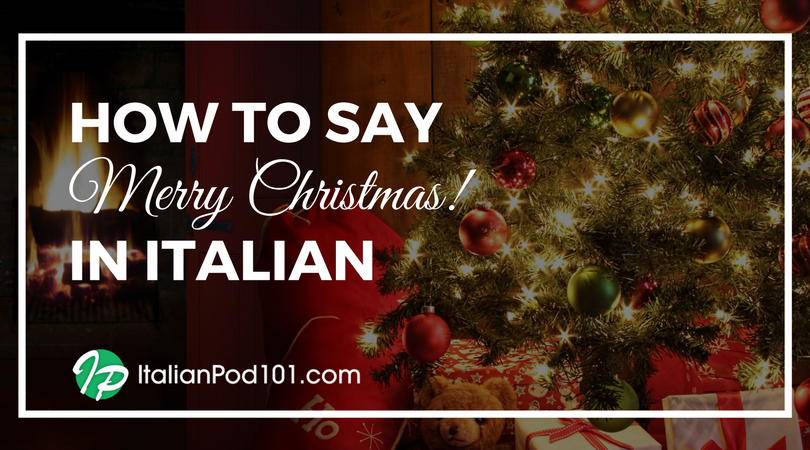 Merry Christmas In Italian.How To Say Merry Christmas In Italian Italianpod101