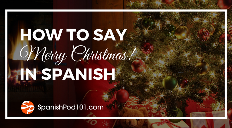 Christmas Spanish.How To Say Merry Christmas In Spanish Spanishpod101
