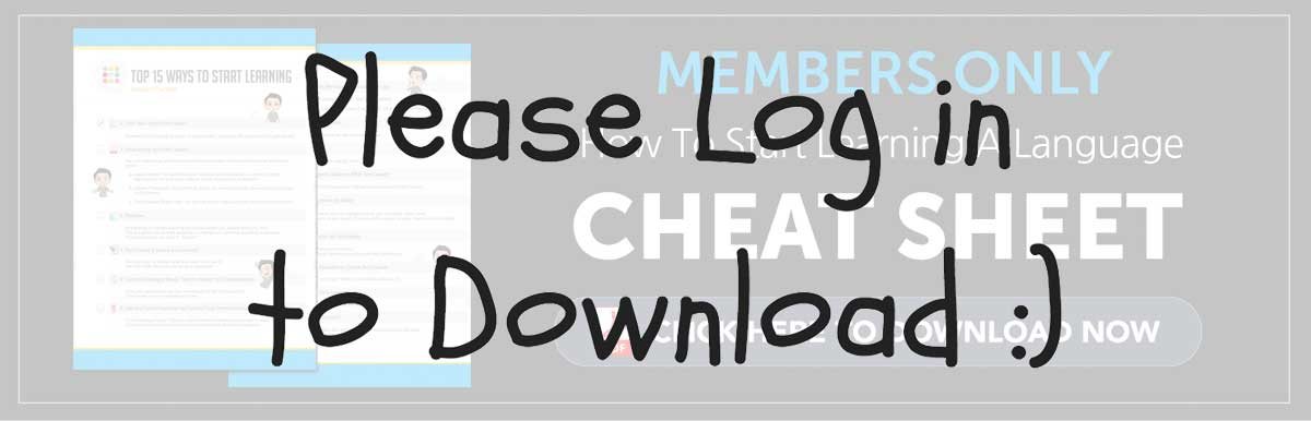 Log in to Download Your Free Cheat Sheet - How to Start Learning A Language!