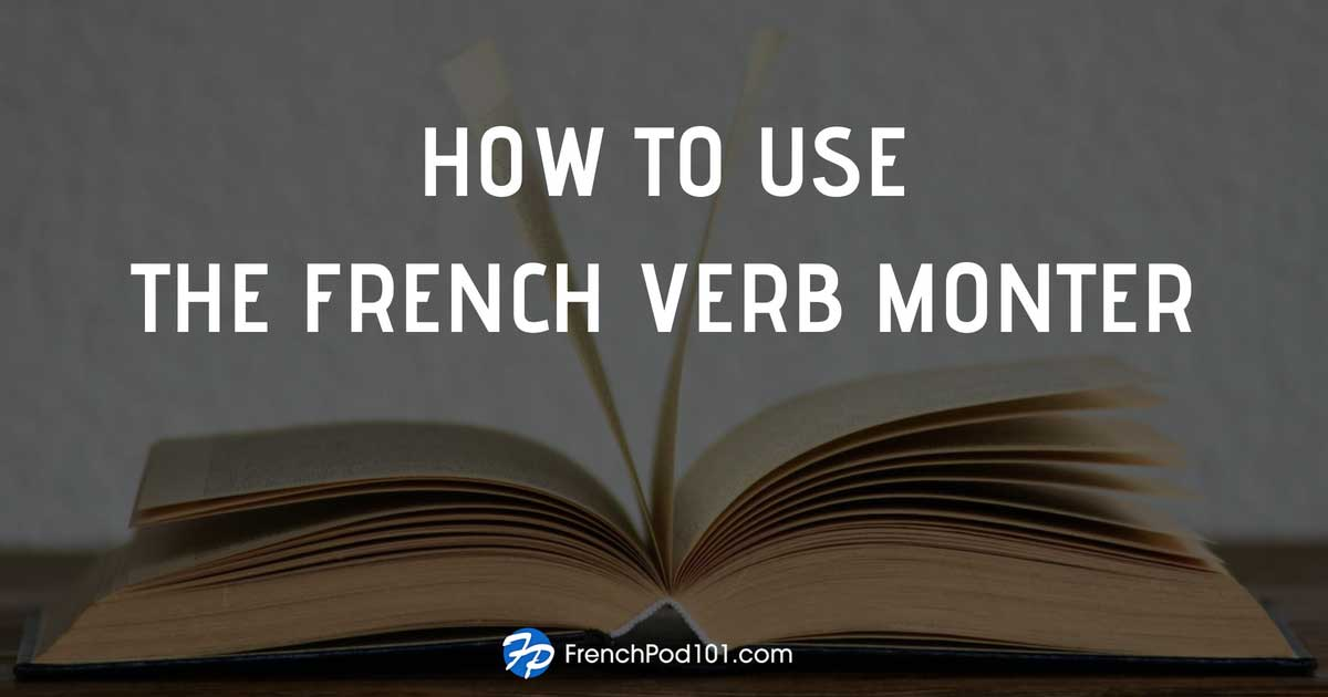 How To Use The French Verb Monter