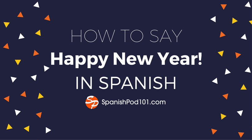 Learn spanish blog by spanishpod101 how to say happy new year in spanish new year wishes m4hsunfo