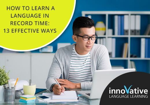 How to Learn a Language in Record Time: 13 Effective Ways