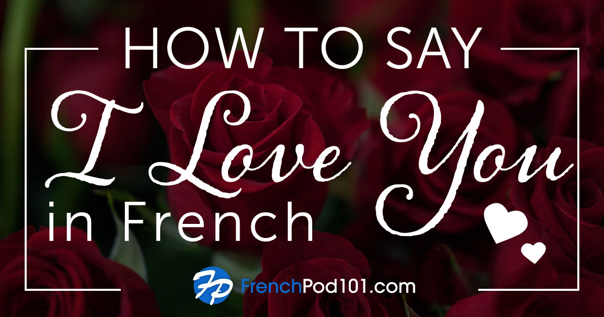 How to Say I Love You in French - Romantic Word List