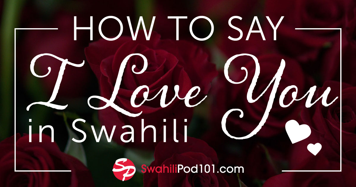 How To Say I Love You In Swahili Romantic Word List