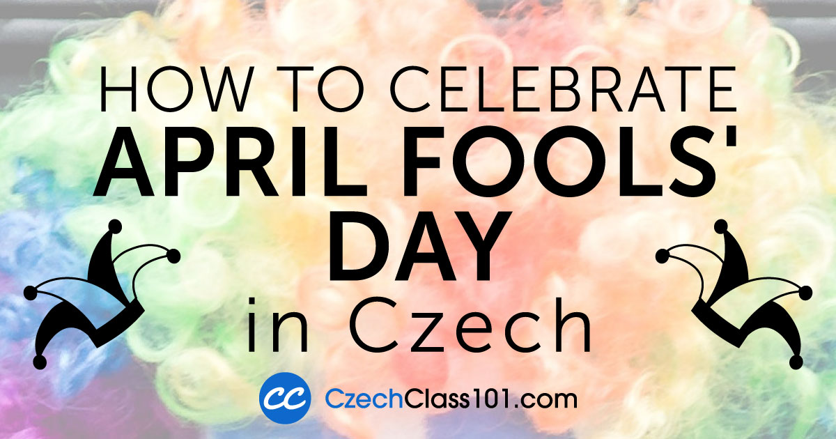 How to Celebrate April Fools' Day in Czech!