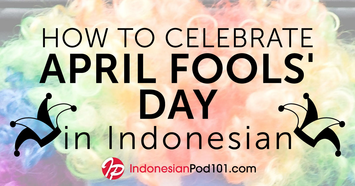 How to Celebrate April Fools' Day in Indonesian!