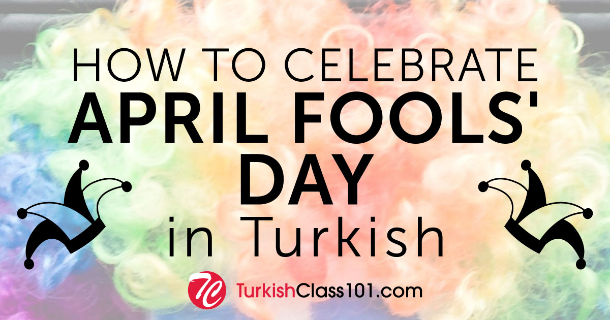 How to Celebrate April Fools' Day in Turkish!