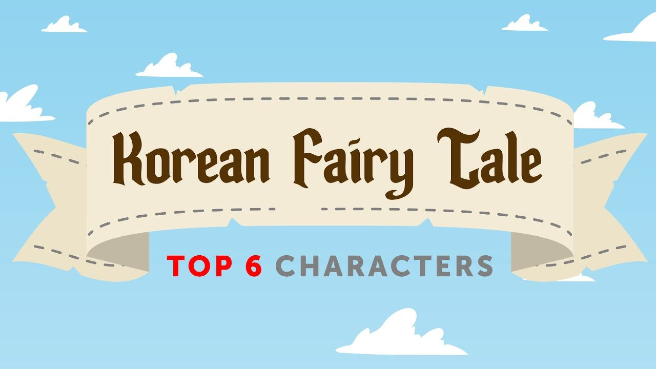 Top 6 Korean Fairy Tale Stories and Characters