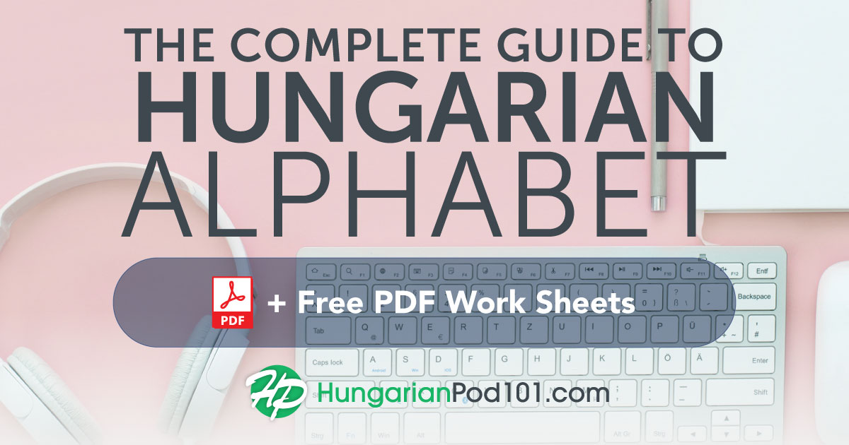 Learn the Hungarian Alphabet with the FREE eBook - HungarianPod101