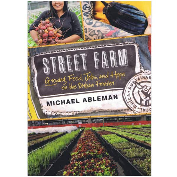 Street Farm: Growing Food, Jobs, and Hope on the Urban Frontier Book