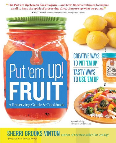 Put 'Em Up Fruit: A Preserving Guide & Cookbook