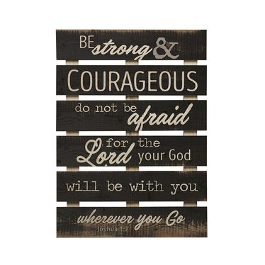 Be Strong and Courageous Skid Sign