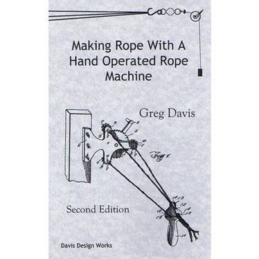 Making Rope with a Hand Operated Rope Machine Book