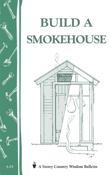 Build A Smokehouse Book Home And Garden How To Lehmans