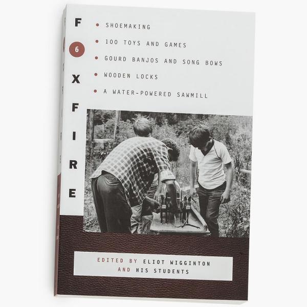 The Foxfire Books - Volume 6