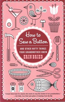 How to Sew a Button (And Other Nifty Things Your Grandmother Knew) Book