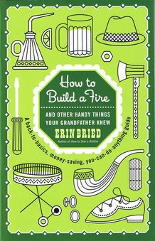 How to Build a Fire (And Other Handy Things Your Grandfather Knew) Book