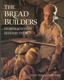 The Bread Builders: Hearth Loaves and Masonry Ovens Book