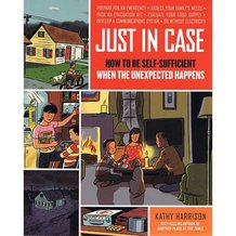 Just in Case: How to be Self-Sufficient When the Unexpected Happens Book