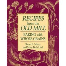 Recipes from the Old Mill: Baking with Whole Grains Book