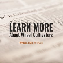 Wheel Hoe Article - Learn more about wheel cultivators
