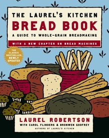 Laurel's Kitchen Bread Book: A guide to baking with whole grains